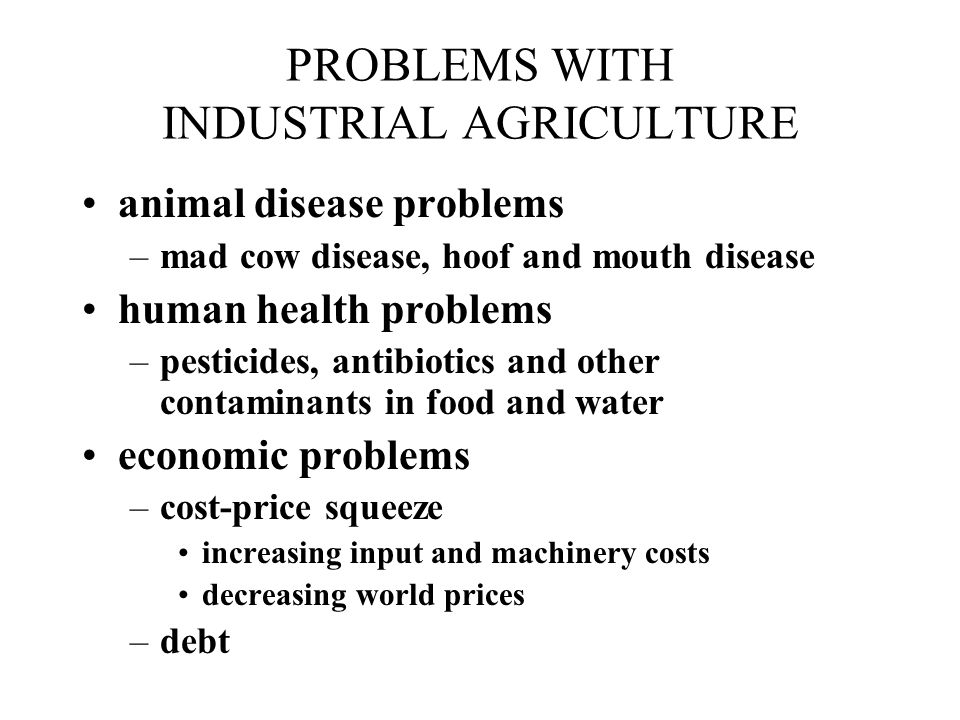 PROBLEMS WITH INDUSTRIAL AGRICULTURE
