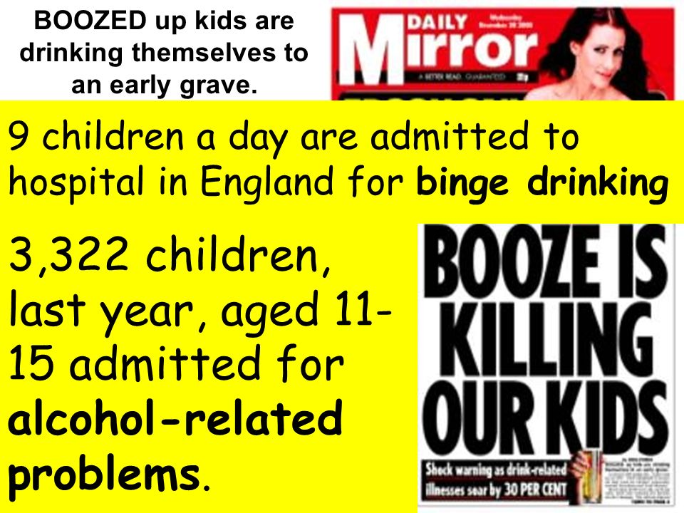 BOOZED up kids are drinking themselves to an early grave.