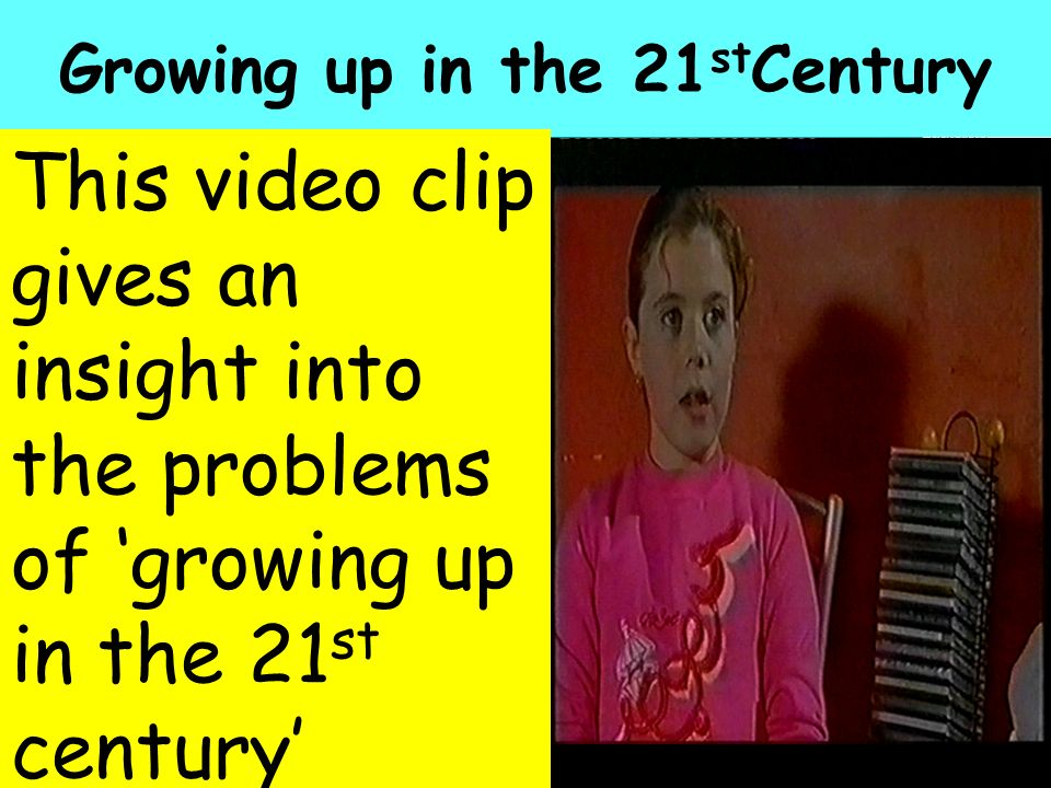 Growing up in the 21stCentury