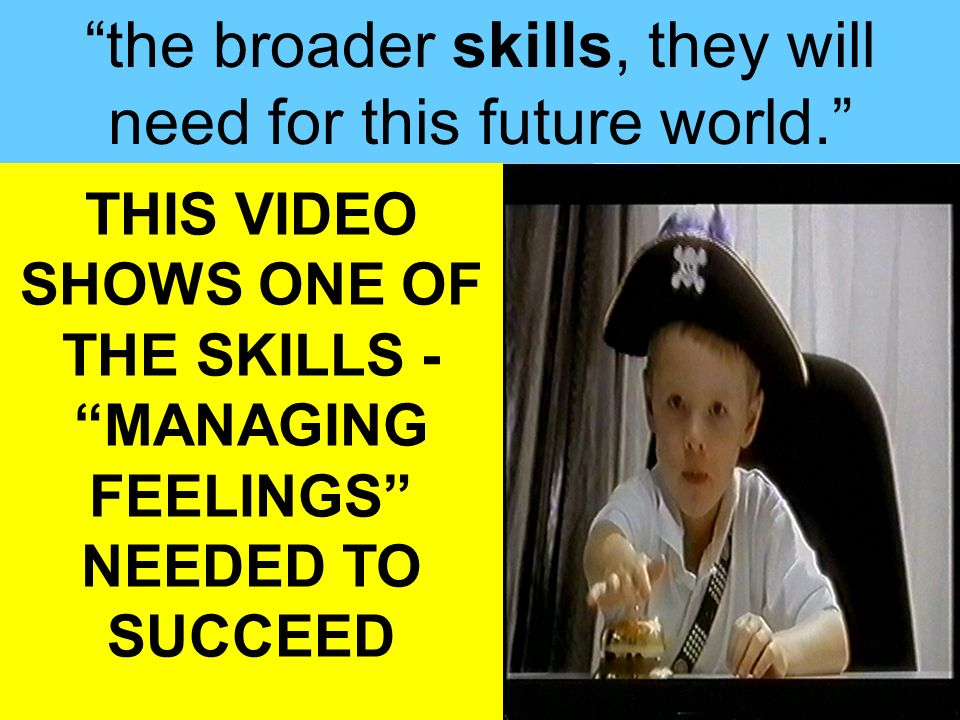 the broader skills, they will need for this future world.