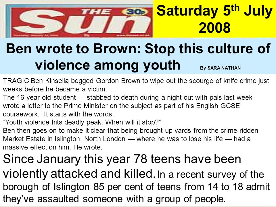 Saturday 5th July 2008 Ben wrote to Brown: Stop this culture of violence among youth By SARA NATHAN.