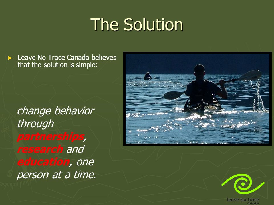 The Solution Leave No Trace Canada believes that the solution is simple: