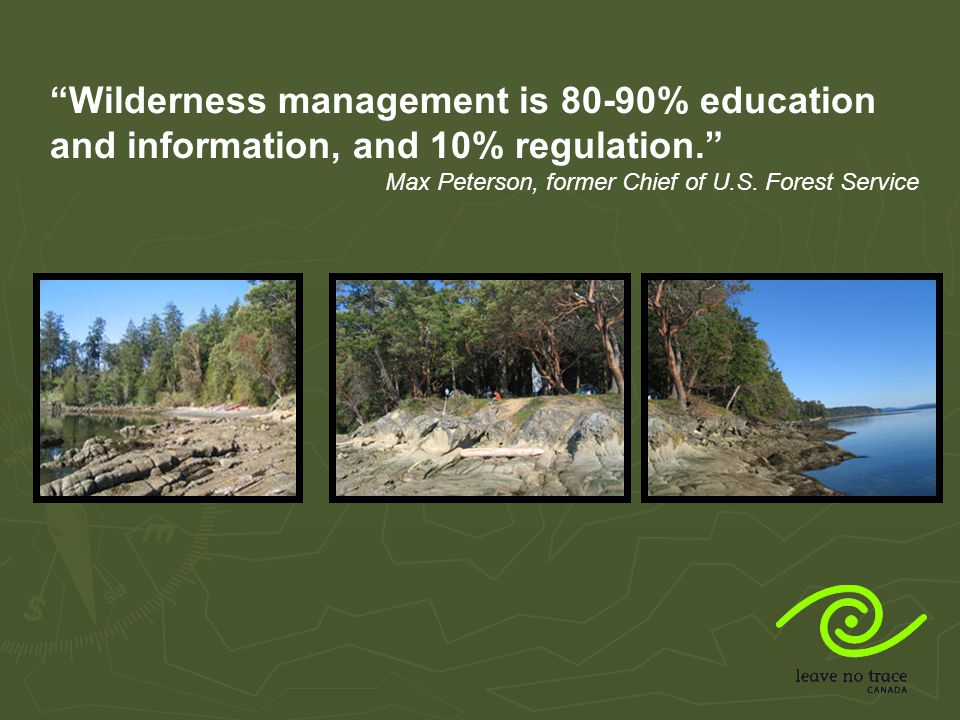 Wilderness management is 80-90% education and information, and 10% regulation.