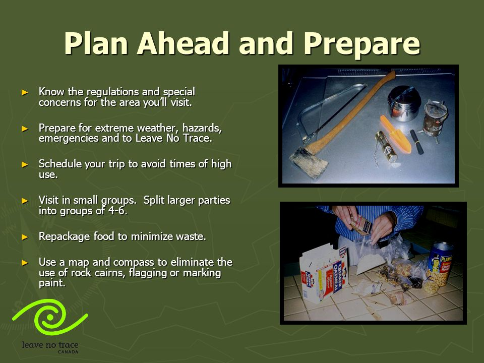 Plan Ahead and Prepare Know the regulations and special concerns for the area you'll visit.