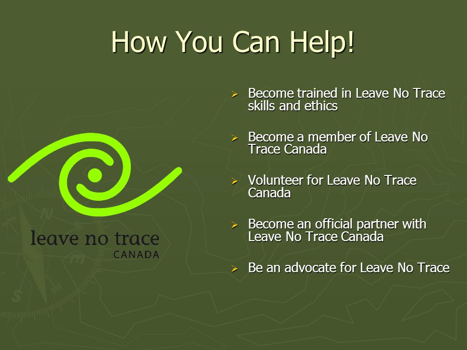 How You Can Help! Become trained in Leave No Trace skills and ethics