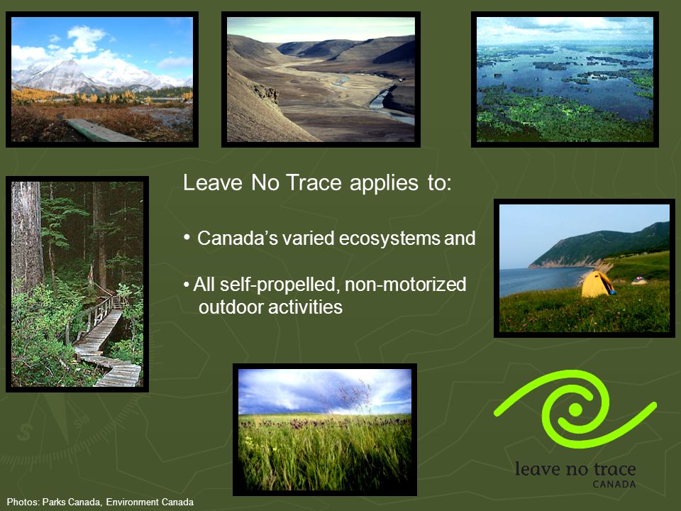 Leave No Trace applies to: Canada's varied ecosystems and