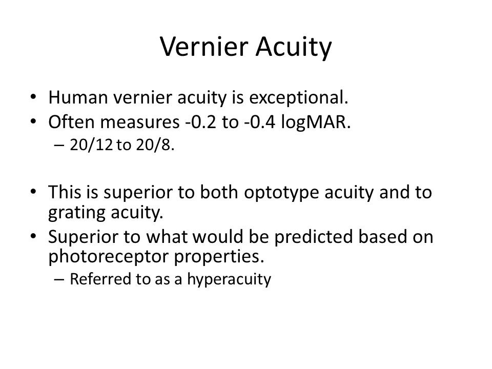 Vernier Acuity Human vernier acuity is exceptional.