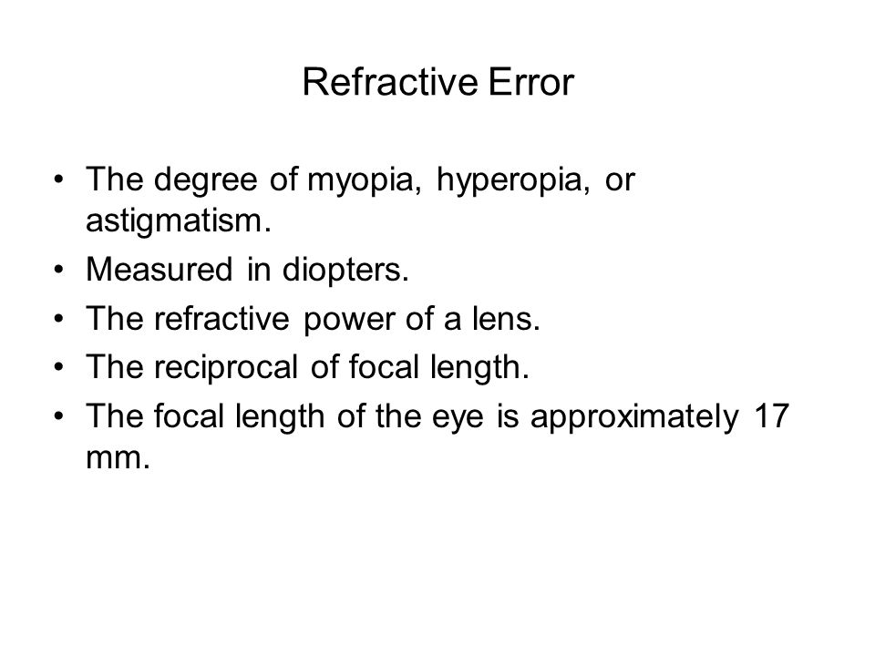 Refractive Error The degree of myopia, hyperopia, or astigmatism.