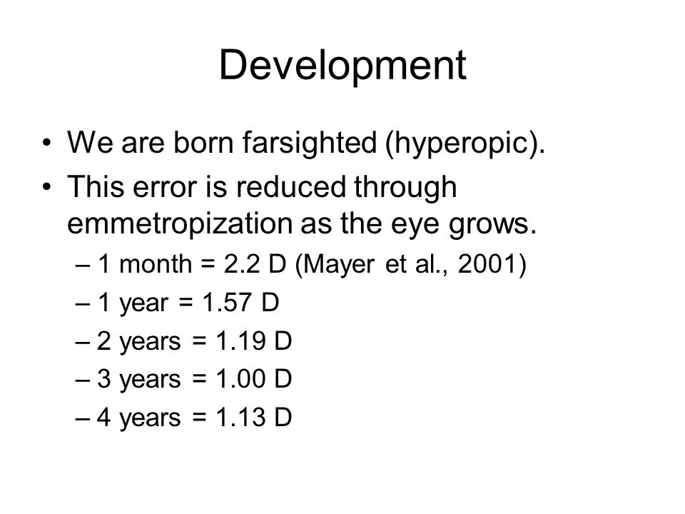 Development We are born farsighted (hyperopic).