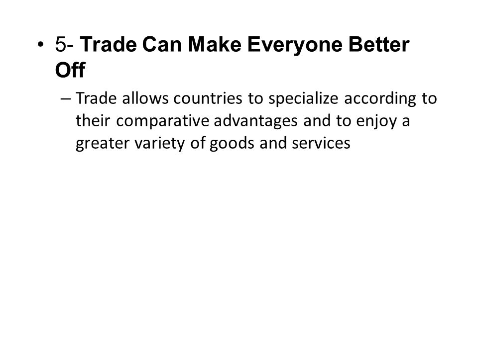 5- Trade Can Make Everyone Better Off