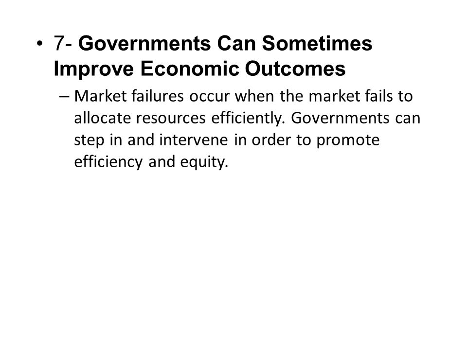 7- Governments Can Sometimes Improve Economic Outcomes