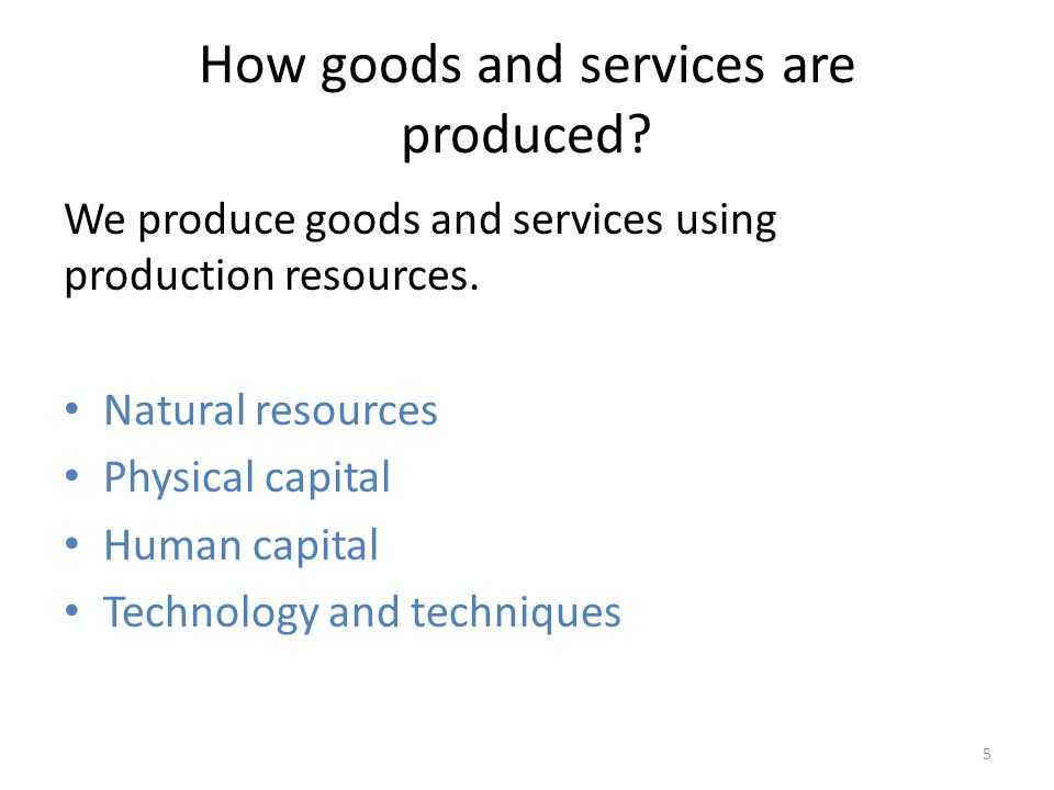 How goods and services are produced