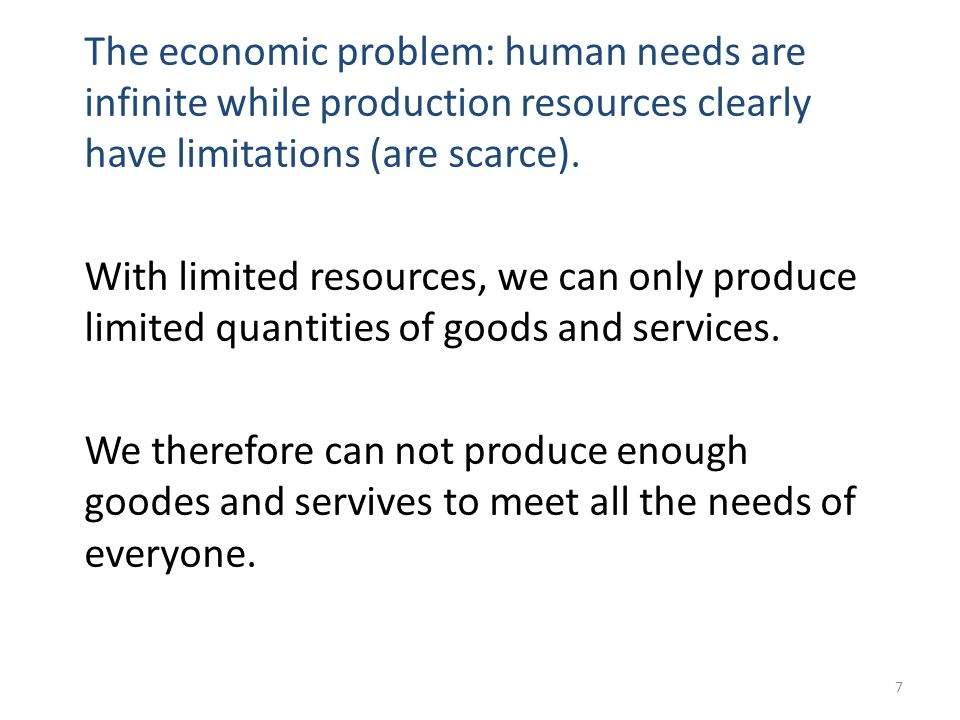 The economic problem: human needs are infinite while production resources clearly have limitations (are scarce).