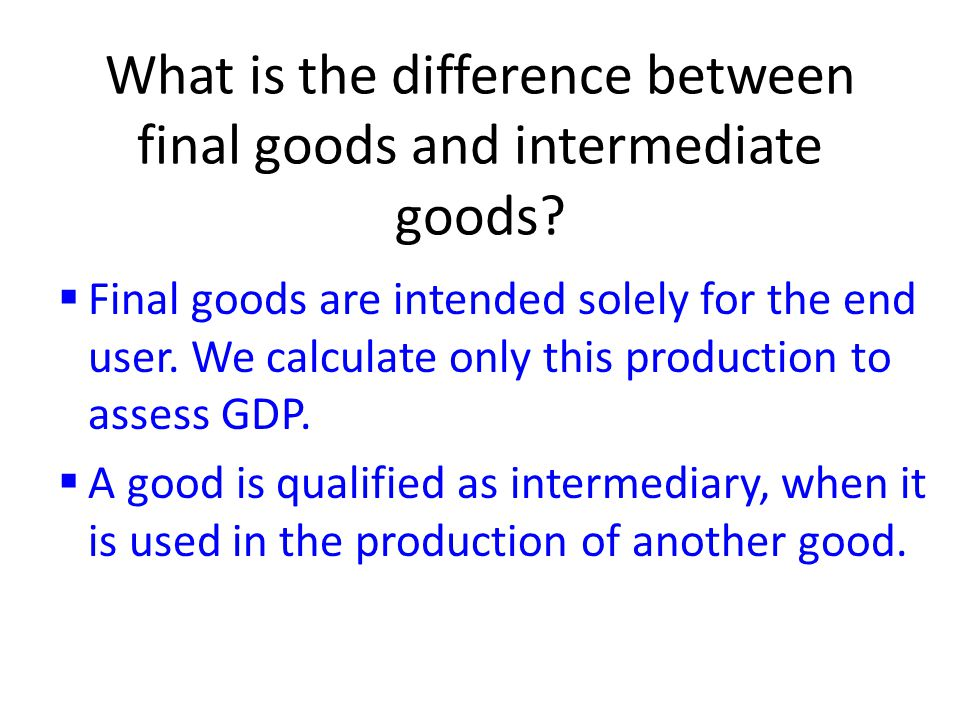 What is the difference between final goods and intermediate goods