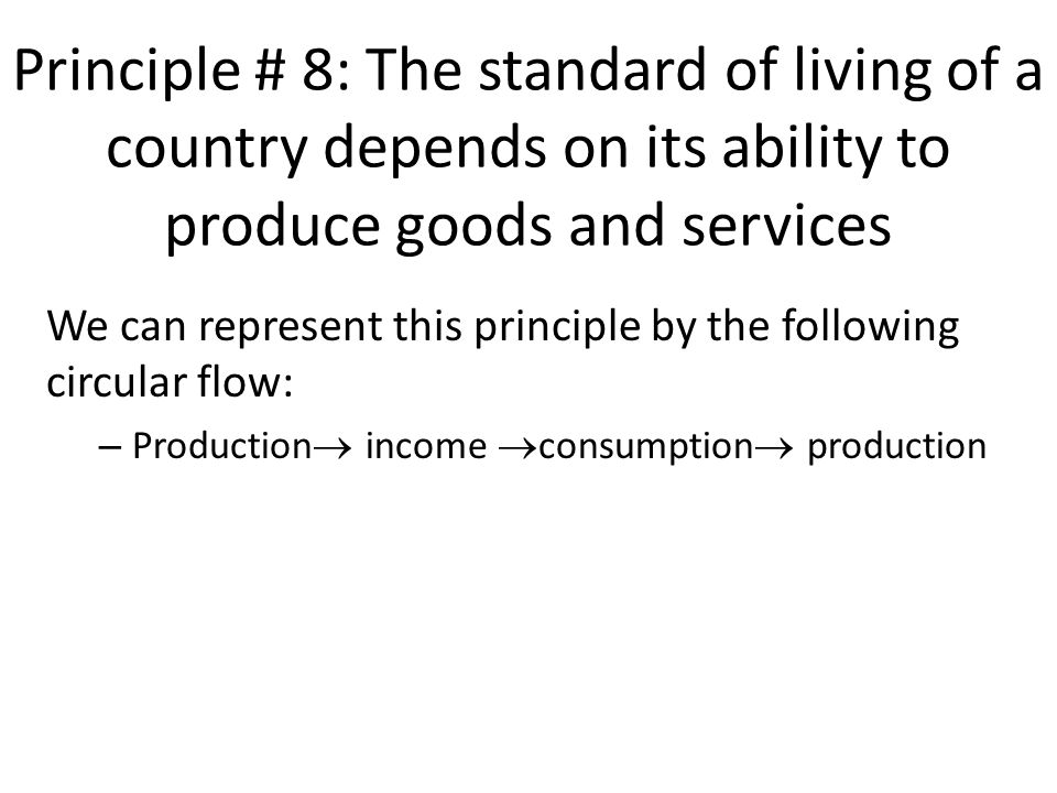 Principle # 8: The standard of living of a country depends on its ability to produce goods and services