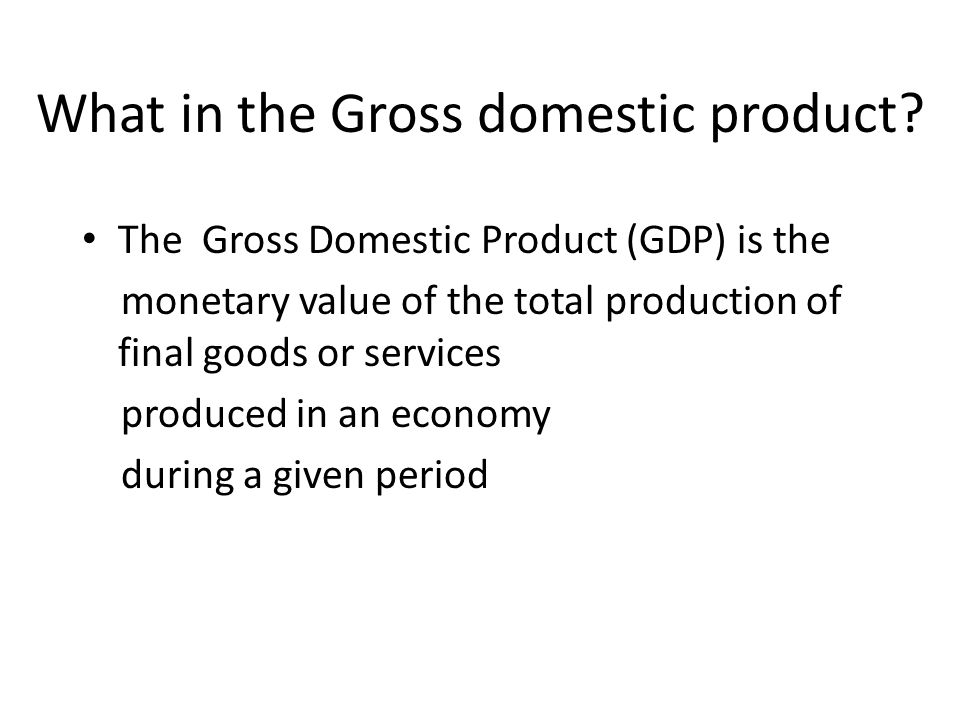 What in the Gross domestic product