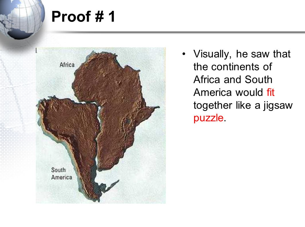 Proof # 1 Visually, he saw that the continents of Africa and South America would fit together like a jigsaw puzzle.
