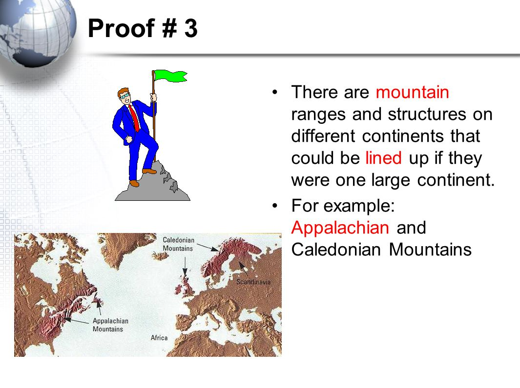 Proof # 3 There are mountain ranges and structures on different continents that could be lined up if they were one large continent.