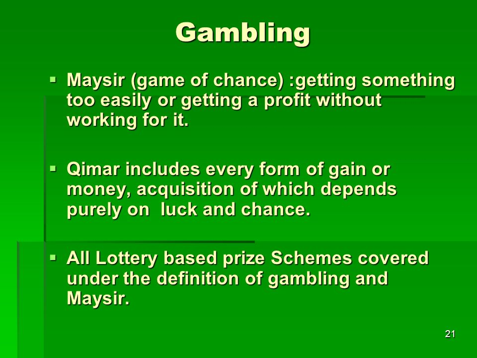 Gambling Maysir (game of chance) :getting something too easily or getting a profit without working for it.