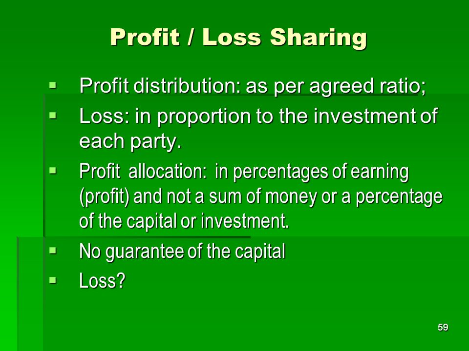 Profit / Loss Sharing Profit distribution: as per agreed ratio;