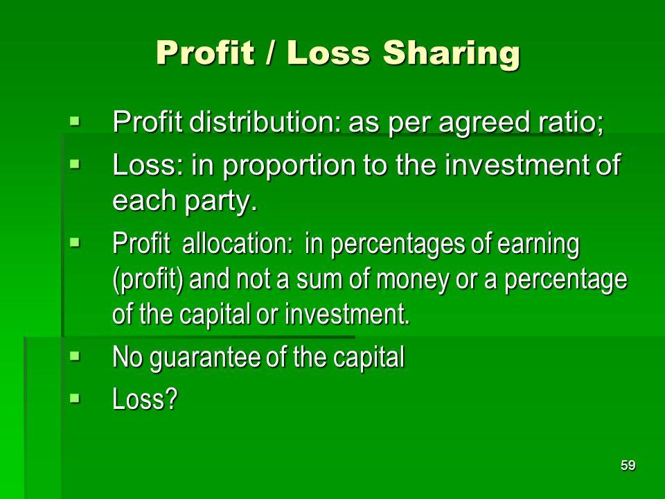 Profit / Loss Sharing Profit distribution: as per agreed ratio;