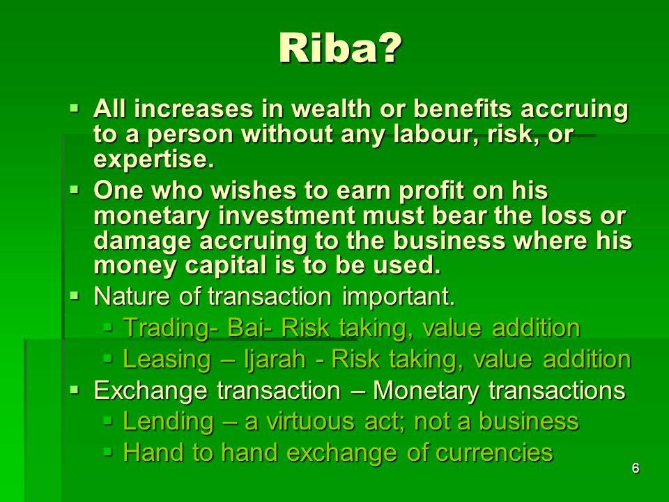 Riba All increases in wealth or benefits accruing to a person without any labour, risk, or expertise.