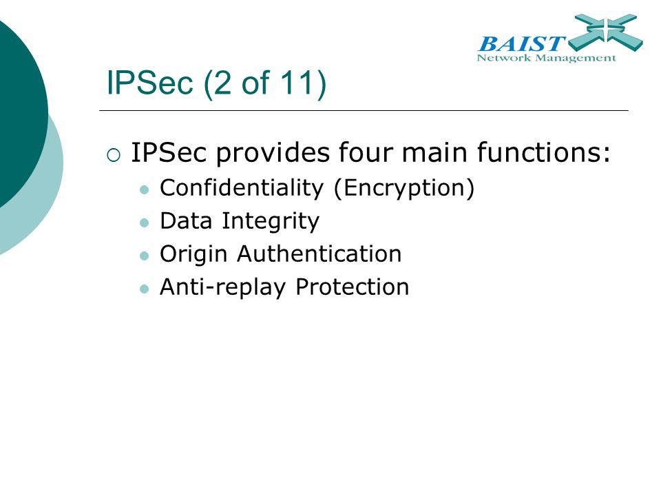IPSec (2 of 11) IPSec provides four main functions:
