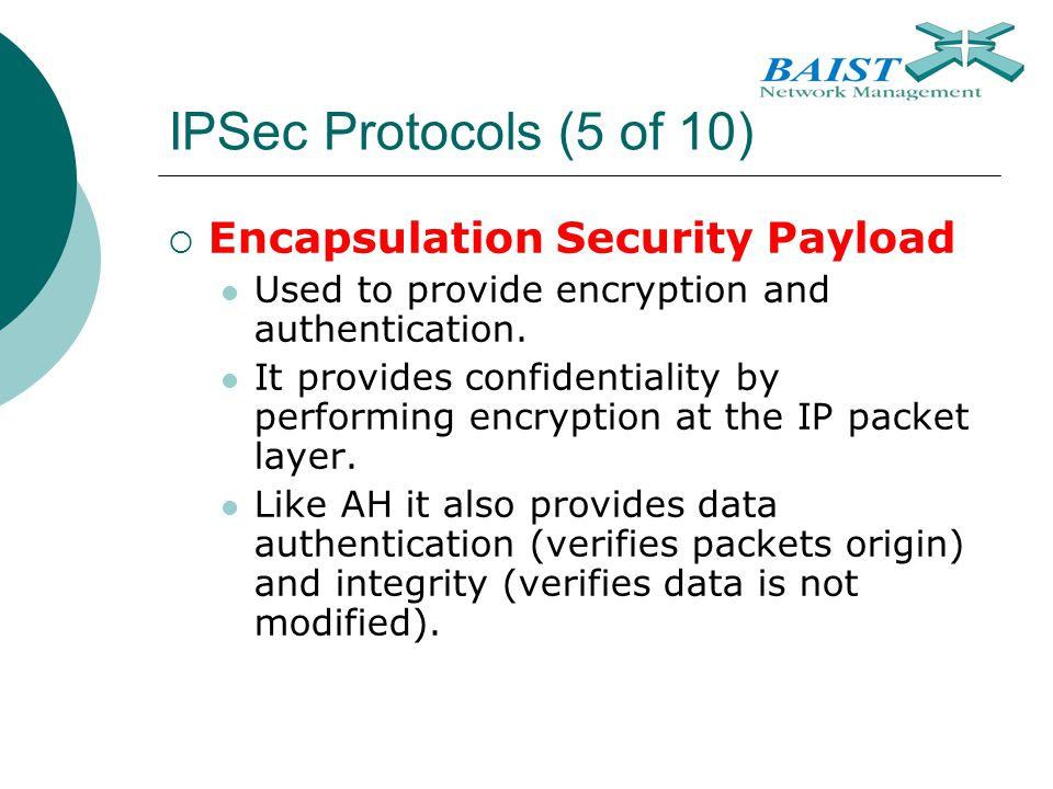 IPSec Protocols (5 of 10) Encapsulation Security Payload