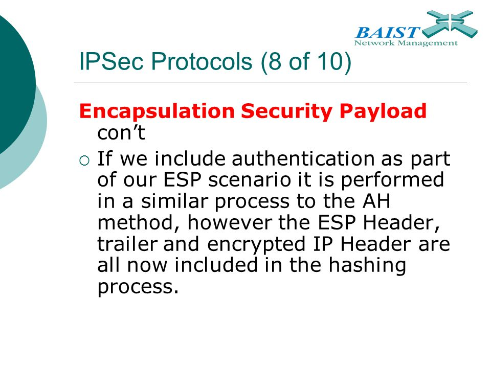 IPSec Protocols (8 of 10) Encapsulation Security Payload con't