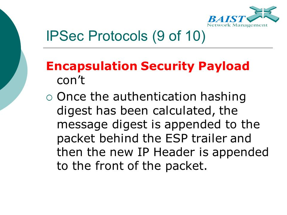 IPSec Protocols (9 of 10) Encapsulation Security Payload con't