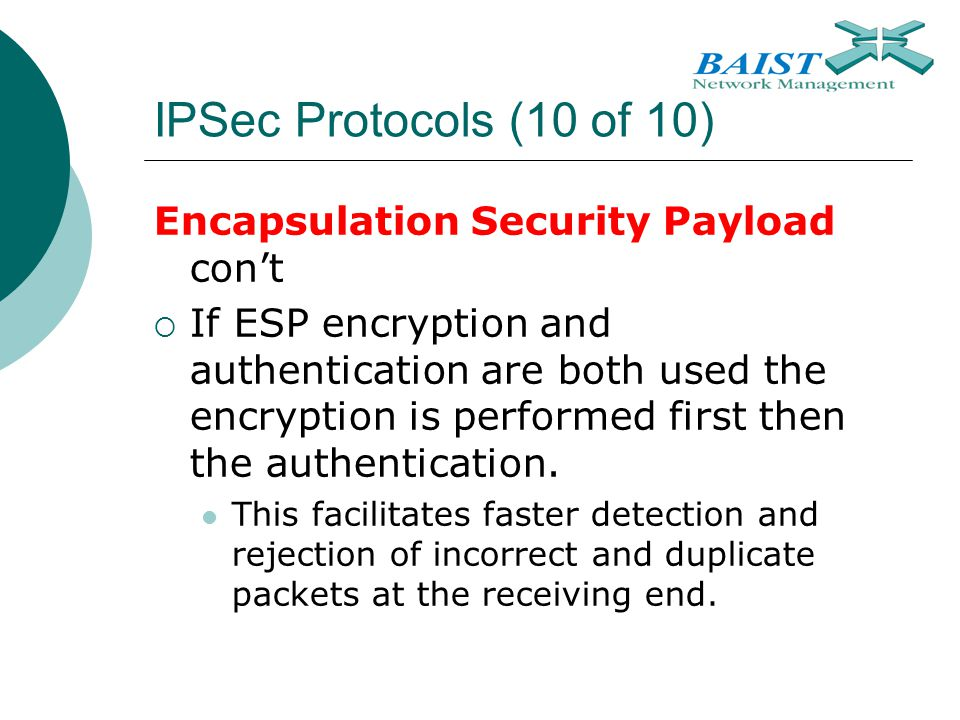 IPSec Protocols (10 of 10) Encapsulation Security Payload con't