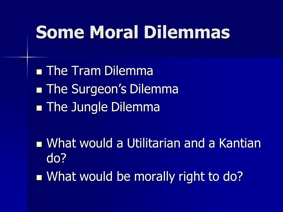 Some Moral Dilemmas The Tram Dilemma The Surgeon's Dilemma