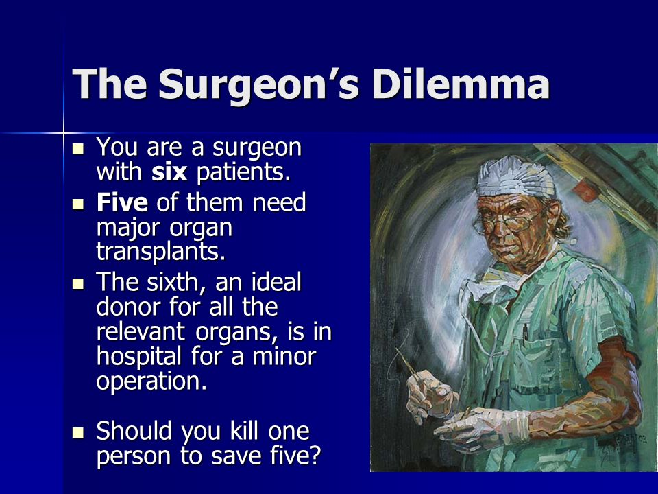 The Surgeon's Dilemma You are a surgeon with six patients.