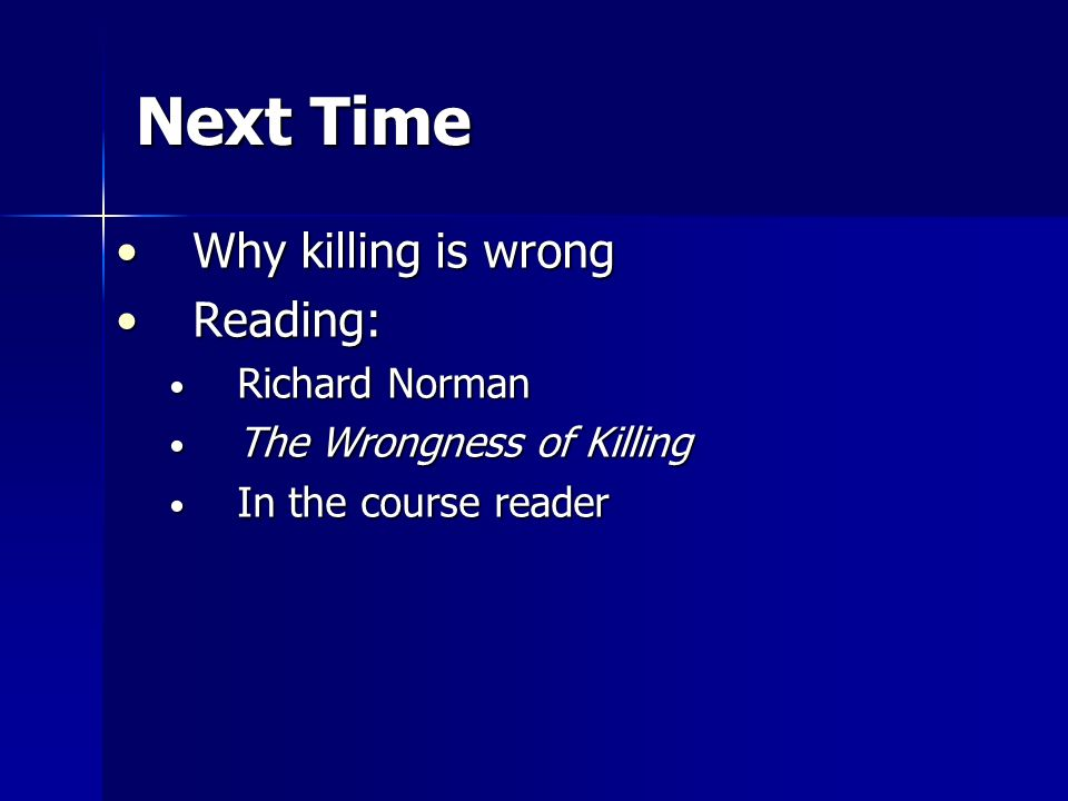 Next Time Why killing is wrong Reading: Richard Norman