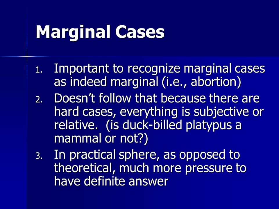 Marginal Cases Important to recognize marginal cases as indeed marginal (i.e., abortion)