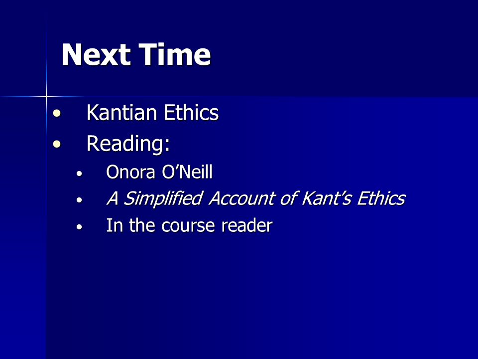 Next Time Kantian Ethics Reading: Onora O'Neill
