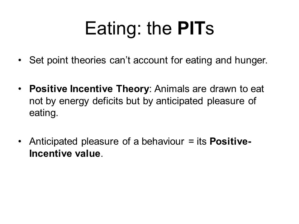 Eating: the PITs Set point theories can't account for eating and hunger.