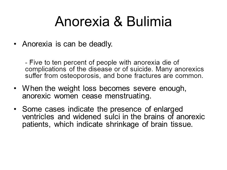 Anorexia & Bulimia Anorexia is can be deadly.