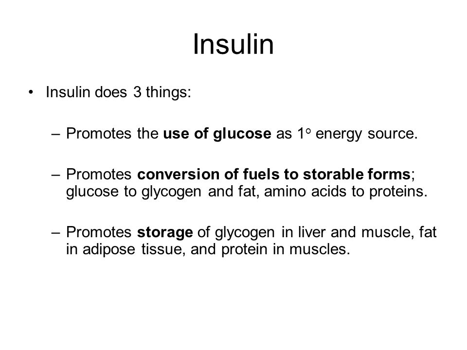 Insulin Insulin does 3 things: