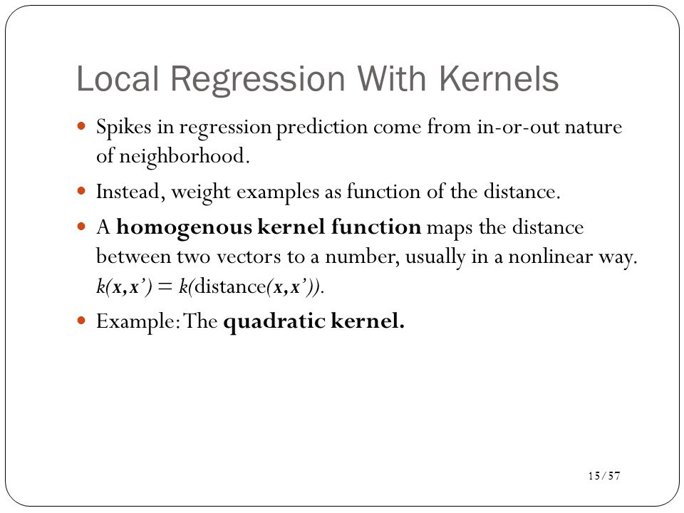 Local Regression With Kernels