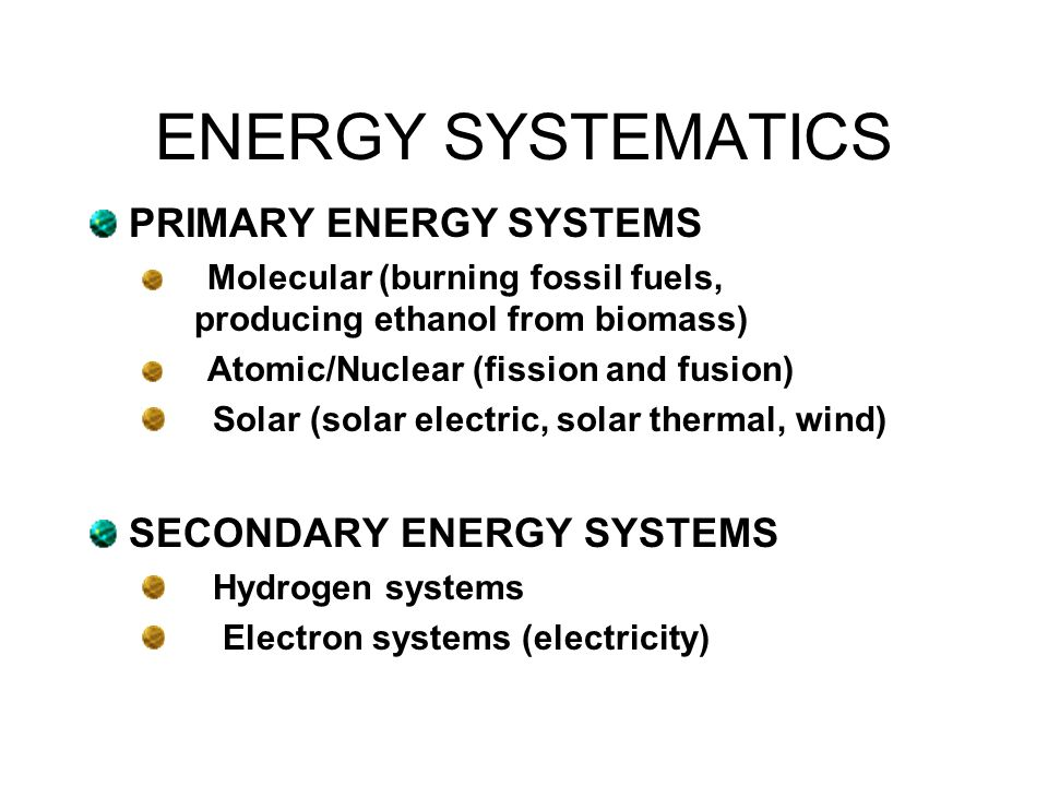 ENERGY SYSTEMATICS PRIMARY ENERGY SYSTEMS SECONDARY ENERGY SYSTEMS