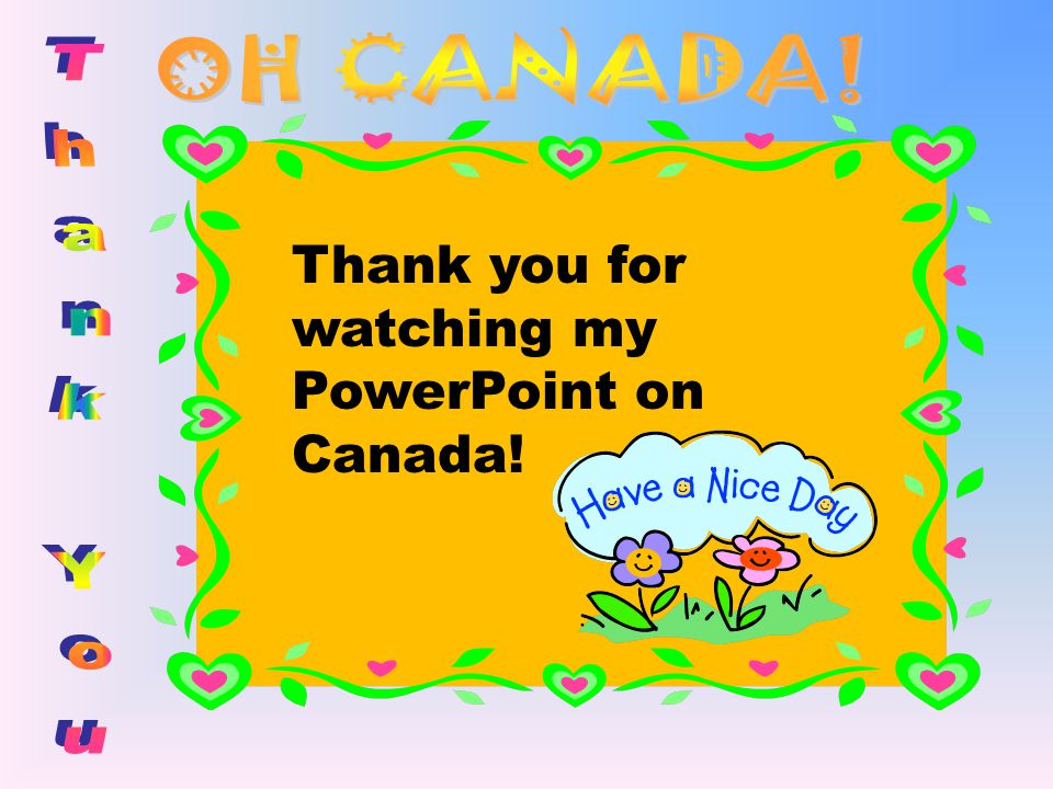 OH CANADA! Thank you for watching my PowerPoint on Canada! Thank You
