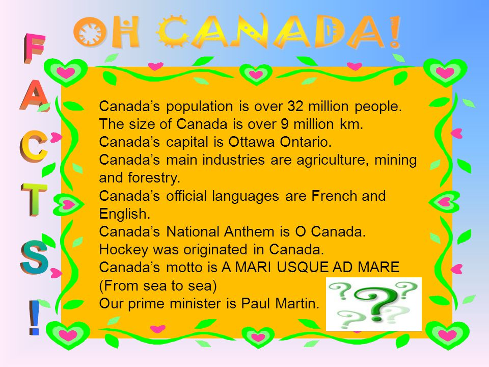 OH CANADA! FACTS! Canada's population is over 32 million people.