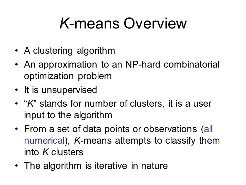 K-means Overview A clustering algorithm