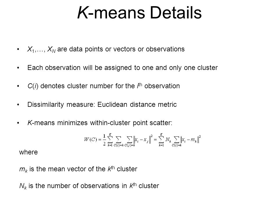 K-means Details X1,…, XN are data points or vectors or observations