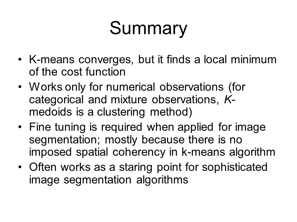 Summary K-means converges, but it finds a local minimum of the cost function.