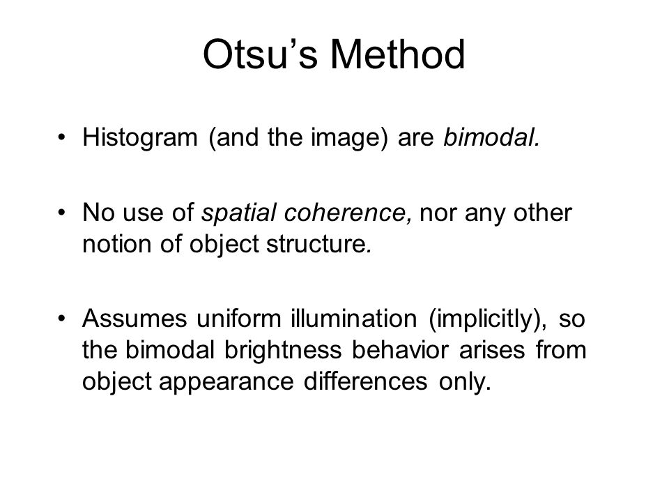 Otsu's Method Histogram (and the image) are bimodal.