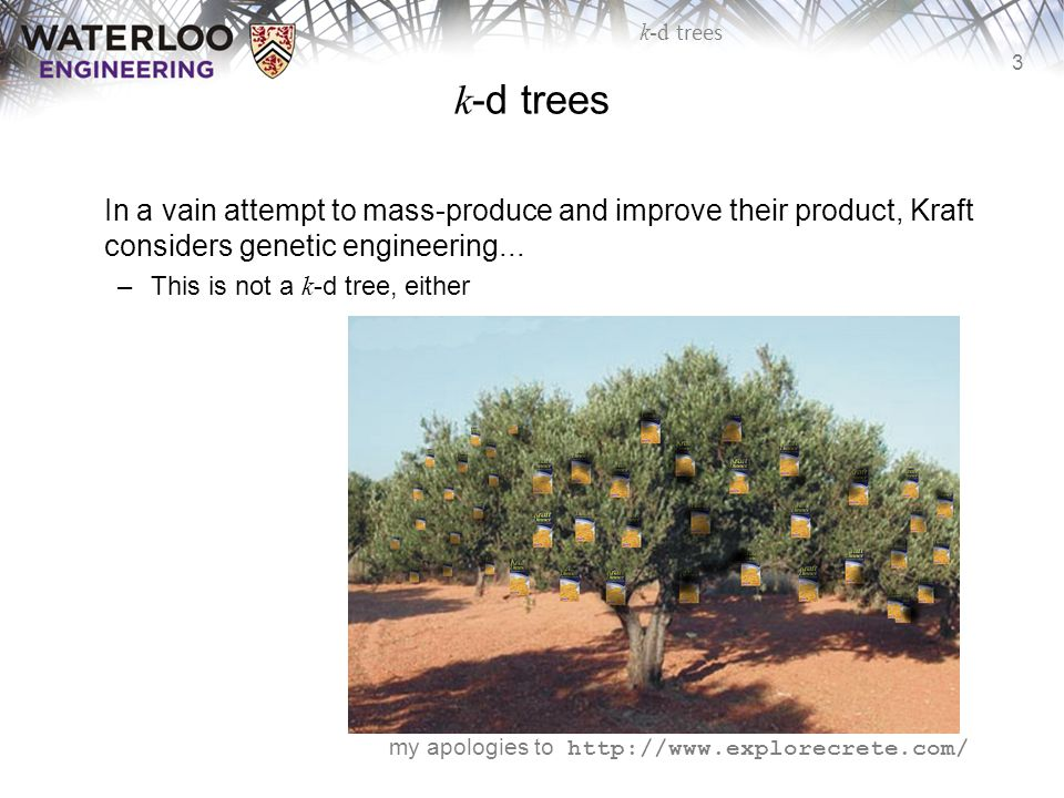 k-d trees In a vain attempt to mass-produce and improve their product, Kraft considers genetic engineering...