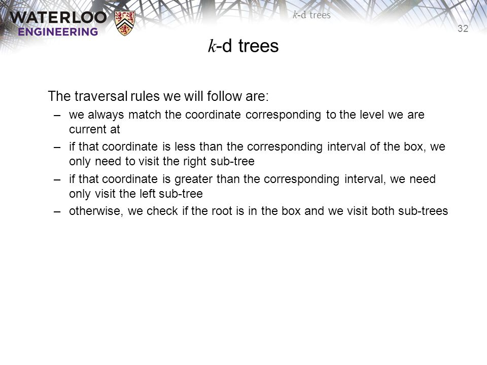 k-d trees The traversal rules we will follow are:
