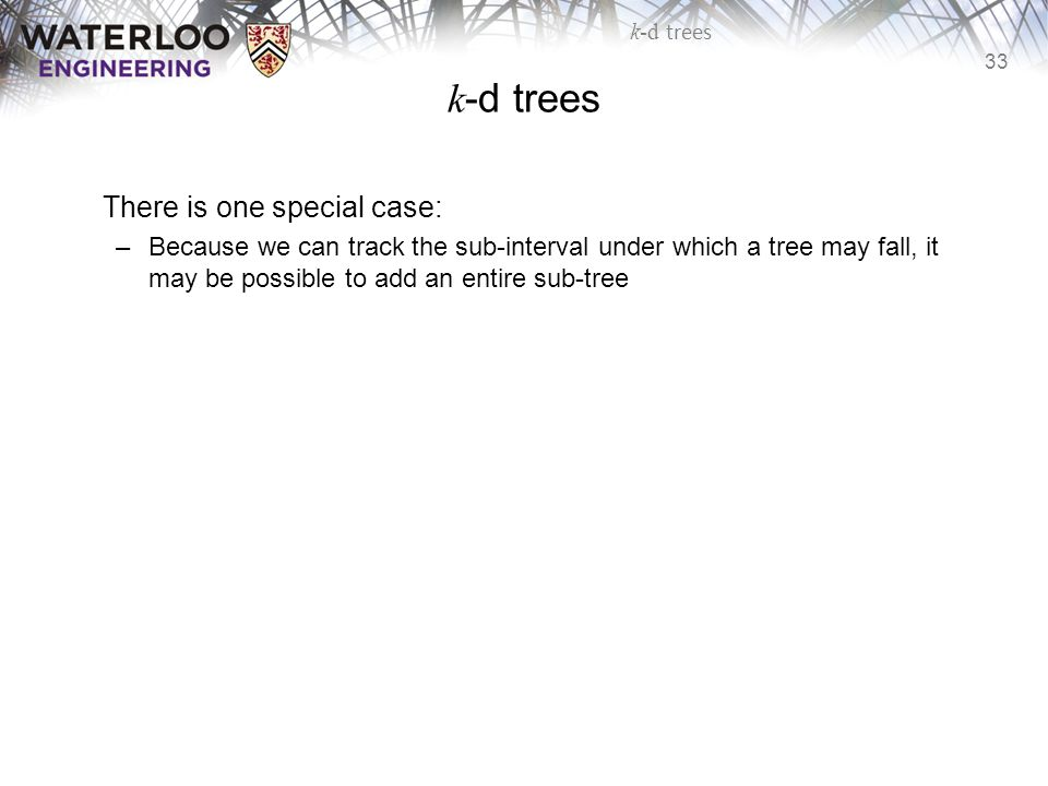k-d trees There is one special case: